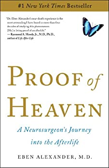 Proof of Heaven: A Neurosurgeon's Journey into the Afterlife by [Eben Alexander III M.D.]