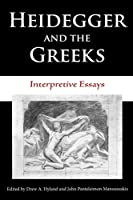 Heidegger and the Greeks: Interpretive Essays (Studies in Continental Thought)