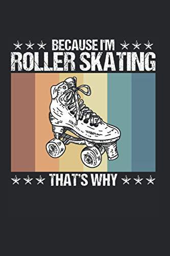 Because I\'m Roller Skating Thats Why: Rollschuh & Rollschuhe Fahren Notizbuch 6\'x9\' Skater Geschenk Für Rollschuhfahrer