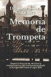 Memoria de Trompeta: Aspectos históricos, técnicos e interpretativos del instrumento desde la Antigüedad hasta el siglo XXI.
