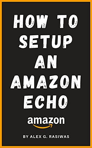 How to Setup an Amazon Echo: A complete and simple to follow guide on How to Setup your Amazon Echo in less than 5 minutes. (Amazon Mastery) (English Edition)
