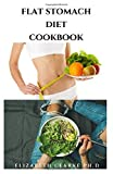 FLAT STOMACH DIET COOKBOOK: Delicious recipes hаvіng a flаt ѕtоmасh,burning fats and losing...