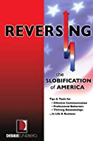 Reversing the Slobification of America: Tips & Tools for Effective Communication, Professional Behaviors & Thriving Relationships...in Life & Business