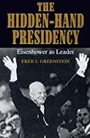 The Hidden-Hand Presidency: Eisenhower As Leader