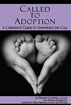 Called to Adoption: A Christian's Guide to Answering the Call by [Mardie Caldwell, Heather Featherston, Terry Meeuwsen]