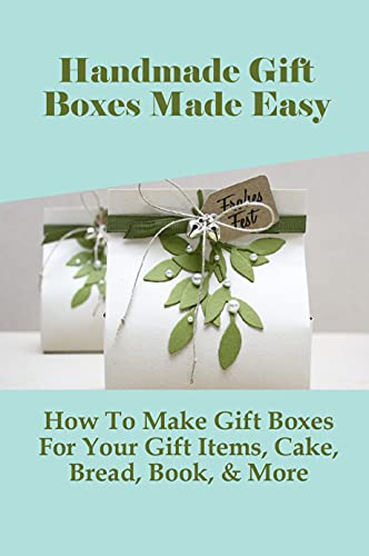 Handmade Gift Boxes Made Easy: How To Make Gift Boxes For Your Gift Items, Cake, Bread, Book, & More: How To Make Cake Cup For Different Occasions And Purposes (English Edition)