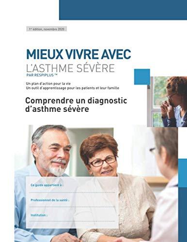 Comprendre un diagnostic d'asthme sévère: Un outil d'apprentissage pour les patients et leur famille (Mieux vivre avec l'asthme sévere)