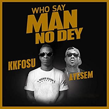 Who Say Man No Day (feat. Ayesem)