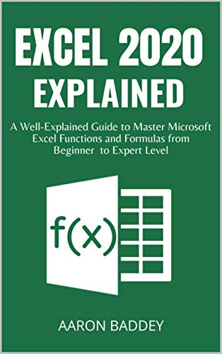 EXCEL 2020 EXPLAINED: A Well-Explained Guide to Master Microsoft Excel Functions and Formulas from Beginner to Expert Level (English Edition)