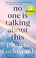 No One Is Talking About This: Longlisted for the Booker Prize 2021, Shortlisted for the Women's Prize for Fiction 2021