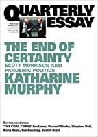 The End of Certainty: Quarterly Essay 79: Scott Morrison and Pandemic Politics