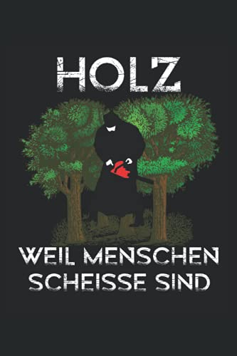 Holz - Weil Menschen scheiße sind: Lined Grid Journal or Notebook (6x9 Inches) with 120 pages