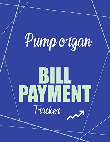 Pump organ Bill Payment Tracker: Simple Monthly Bill Payments Checklist Organizer Planner Log Book Money, Financial Planning Budget Journal Notebook, ... Planning Journal, Monthly Budgeting Notebook
