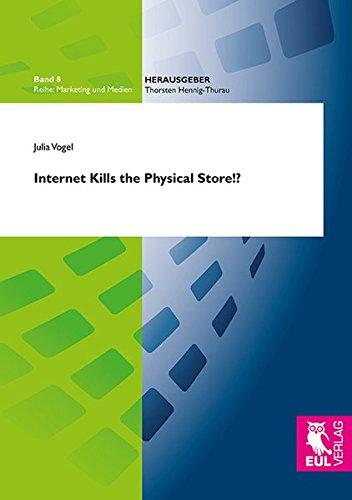 Internet Kills the Physical Store!?: Der Einfluss einer Multikanalstrategie auf den Unternehmenserfolg im Vergleich zur internetbasierten oder ... Kontingenzmodells (Marketing und Medien)