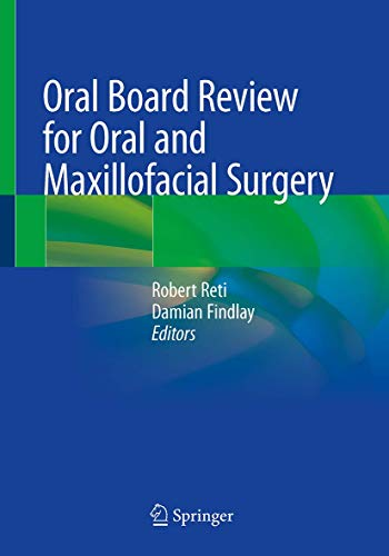 Compare Textbook Prices for Oral Board Review for Oral and Maxillofacial Surgery: A Study Guide for the Oral Boards 1st ed. 2021 Edition ISBN 9783030488796 by Reti, Robert,Findlay, Damian
