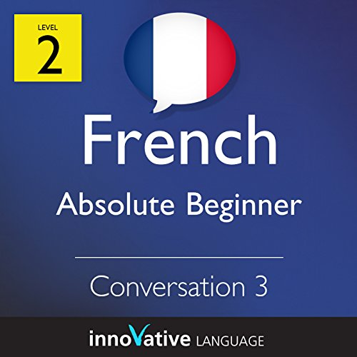 Absolute Beginner Conversation #3 (French)      Absolute Beginner French              By:                                                                                                                                 Innovative Language Learning                               Narrated by:                                                                                                                                 FrenchPod101.com                      Length: 6 mins     Not rated yet     Overall 0.0