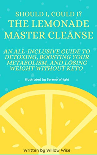 Should I, Could I? The Lemonade Master Cleanse: An ALL-INCLUSIVE Guide to...