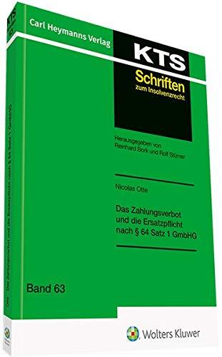 Das Zahlungsverbot und die Ersatzpflicht nach § 64 Satz 1 GmbHG (KTS-Schriften zum Insolvenzrecht / Konkurs - Treuhand - Sanierung)