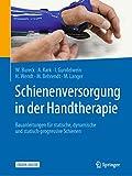 Schienenversorgung in der Handtherapie: Bauanleitungen für statische, dynamische und statisch-progressive Schienen - Walter Bureck