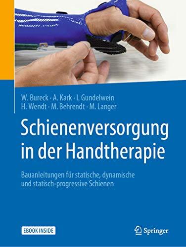 Schienenversorgung in der Handtherapie: Bauanleitungen für statische, dynamische und statisch-progressive Schienen