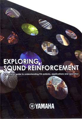 Exploring Sound Reinforcement: A Practical Guide to Understanding PA Systems, Applications and Operation