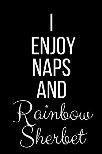 I Enjoy Naps And Rainbow Sherbet: Funny Slogan-Blank Lined Journal-120 Pages 6 x 9