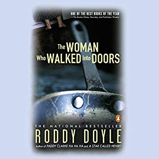 The Woman Who Walked Into Doors     A Novel              By:                                                                                                                                 Roddy Doyle                               Narrated by:                                                                                                                                 Jennifer Van Dyck                      Length: 6 hrs and 36 mins     2 ratings     Overall 4.0