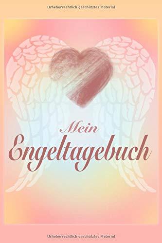 Mein Engeltagebuch - Notizbuch: Engel Tagebuch und spirituelles Notizbuch zum Aufschreiben deiner Kommunikation mit der geistigen Welt und Engelzeichen – Motiv Engel