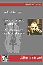 Tra politica e diritto. Piero Calamandrei e il Partito d'Azione (Idee allo specchio) (Italian Edition)