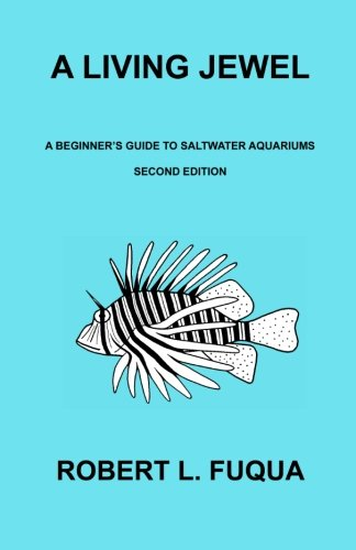 A Living Jewel: A Beginner's Guide To Saltwater Aquariums Second Edition