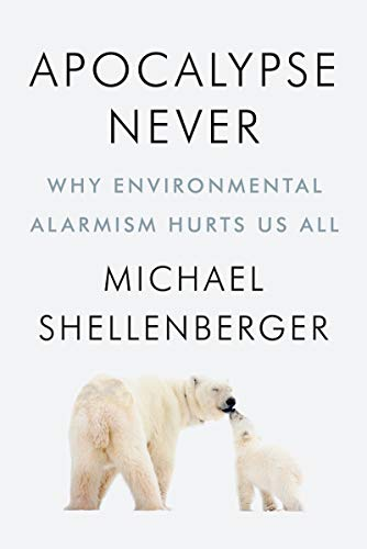 Compare Textbook Prices for Apocalypse Never: Why Environmental Alarmism Hurts Us All  ISBN 9780063001695 by Shellenberger, Michael