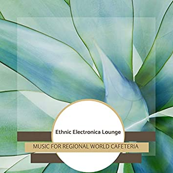 Ethnic Electronica Lounge - Music For Regional World Cafeteria