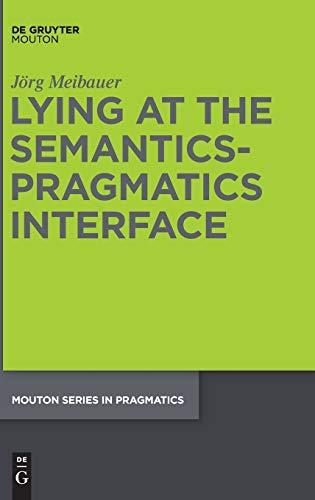 Lying at the Semantics-Pragmatics Interface (Mouton Pragmatics [msp], 14)