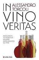 in vino veritas. praticamente tutto quello che serve sapere (davvero) sul vino