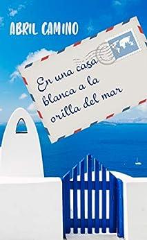 En una casa blanca a la orilla del mar de [Abril Camino, Ana Alonso Pérez]