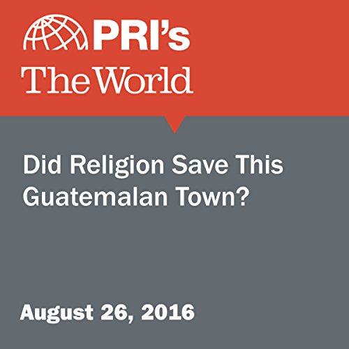 Did Religion Save This Guatemalan Town? audiobook cover art