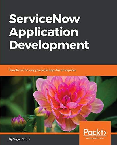 ServiceNow Application Development: Transform the way you build apps for enterprises (English Edition)