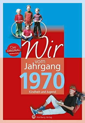 Wir vom Jahrgang 1970 - Kindheit und Jugend (Jahrgangsbände): 50. Geburtstag
