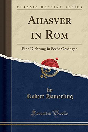 Ahasver in Rom: Eine Dichtung in Sechs Gesängen (Classic Reprint)