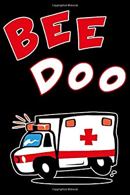 Bee Doo :: 6' x 9' Sizes, 100 Pages, Funny Paramedic Journal Blank Lined Notebook, Writing Book, ... For Medical Assistant, EMTs Working In EMS from Independently published