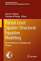 Partial Least Squares Structural Equation Modeling: Recent Advances in Banking and Finance (International Series in Operations Research & Management Science (267))