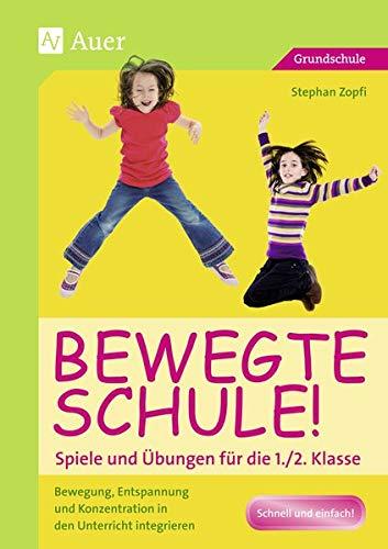 Bewegte Schule! Spiele und Übungen für die 1./2. Klasse: Bewegung, Entspannung und Konzentration in den Unterricht integrieren