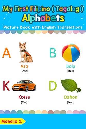 My First Filipino (Tagalog) Alphabets Picture Book with English Translations: Bilingual Early Learning & Easy Teaching Filipino (Tagalog) Books for Kids ... Filipino (Tagalog) words for Children 1)
