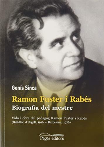 Ramon Fuster i Rabés. Biografia del mestre. Vida i obra del pedagog Ramon Fuster i Rabés (Bell-lloc d'Urgell, 1916 – Barcelona, 1976): 110 (Monografies)