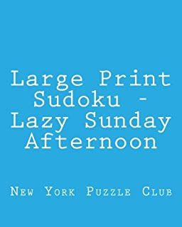Large Print Sudoku - Lazy Sunday Afternoon: Easy to Read, Large Grid Sudoku Puzzles