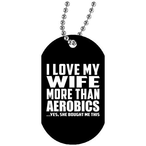 I Love My Wife More Than Aerobics - Military Dog Tag Black Militär Hundemarke Weiß Silberkette ID-Anhänger - Geschenk zum Geburtstag Jahrestag Weihnachtsgeschenk