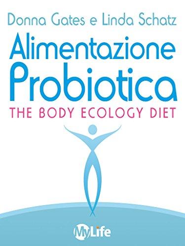 Alimentazione Probiotica: Riequilibra il tuo ecosistema interiore e vivi una vita più sana e ricca di energia (Salute e benessere)