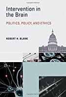 Intervention in the Brain: Politics, Policy, and Ethics (Basic Bioethics)