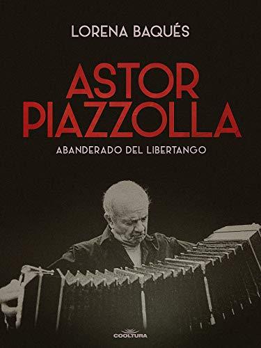 Astor Piazzolla: Abanderado del Libertango (Spanish Edition)