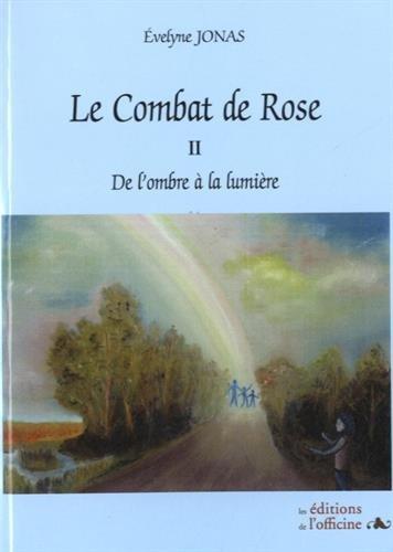 Le combat de Rose : Volume 2 : De l'ombre à la lumière